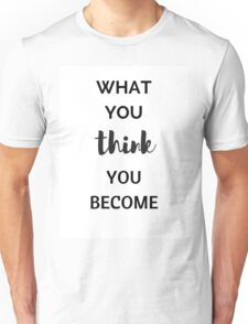 WHAT YOU THINK YOU BECOME - BUDDHIST QUOTE Unisex T-Shirt