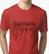 Before  leaving Tri-blend T-Shirt