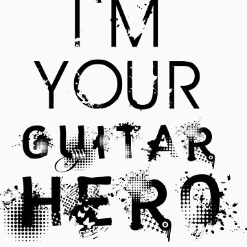 I'm Your Guitar Hero by CBlock