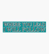 Where You Lead I Will Follow | Gilmore Girls Photographic Print