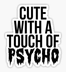 Cute With A Touch Of Psycho Sticker