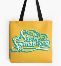 Start Somewhere Tote Bag