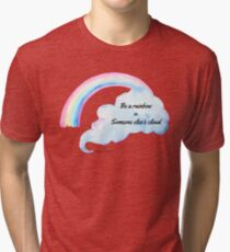 Be a rainbow in someone else's cloud ... Tri-blend T-Shirt