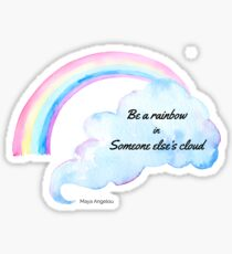 Be a rainbow in someone else's cloud ... Sticker