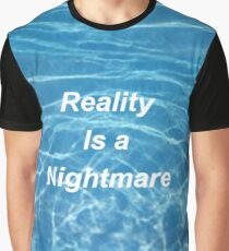Reality is a nightmare Graphic T-Shirt