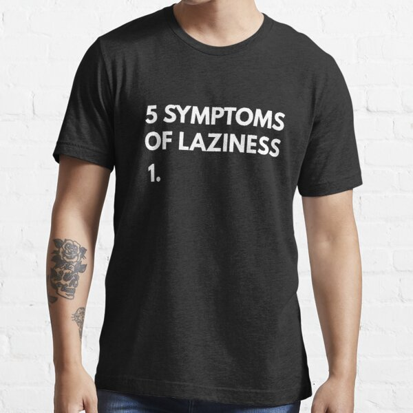 5 Symptoms of Laziness Essential T-Shirt