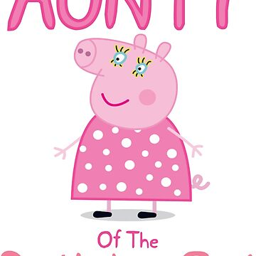 Peppa Pig - Aunty of the birthday girl by Herbmanafet