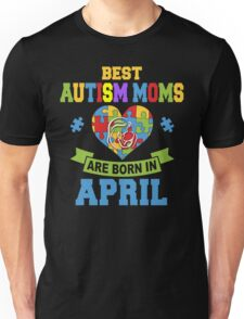 Best Autism Moms Are Born In April T-Shirt Unisex T-Shirt