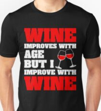 Wine Improves With Age But Improve With Wine Unisex T-Shirt