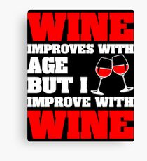 Wine Improves With Age But Improve With Wine Canvas Print
