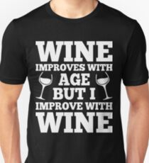Wine Improves With Age But I Improve With Wine Unisex T-Shirt