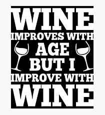 Wine Improves With Age But I Improve With Wine Photographic Print