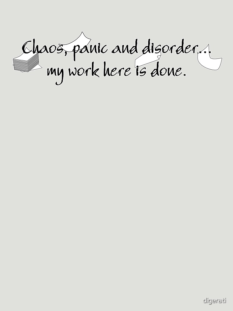 Chaos, panic and disorder... My work here is done. by digerati