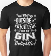 Weather Outside Is Frightful But Gin Is Delightful Unisex T-Shirt