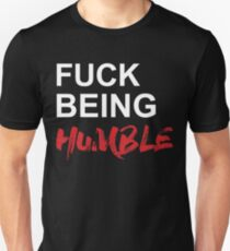 Fuck Being Humble T-Shirt