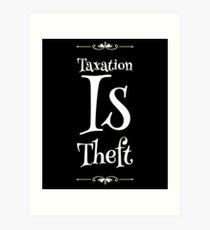 Taxation Is Theft Art Print