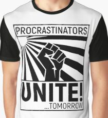 Procrastinators unite! Graphic T-Shirt