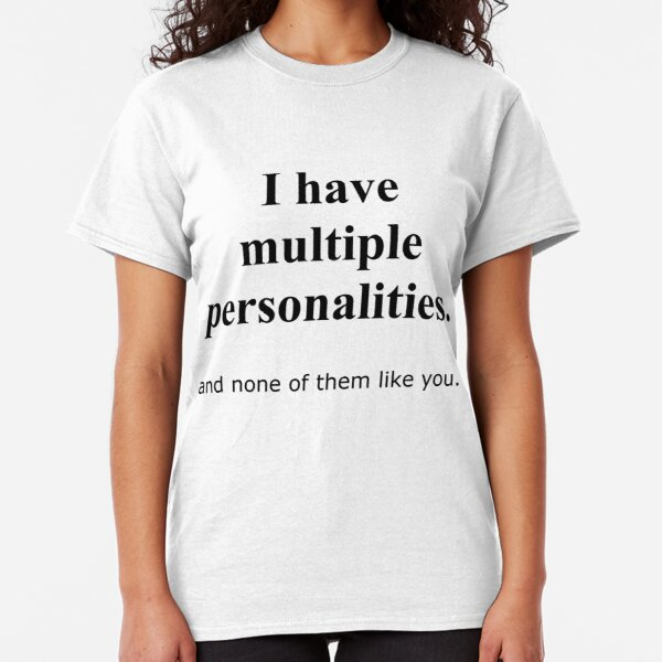 I HAVE MULTIPLE PERSONALITIES MENS T SHIRT FUNNY HUMOUR SPLIT HATE SLOGAN GIFT