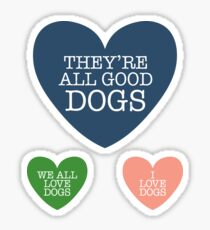 they're all good dogs, loveheart Sticker