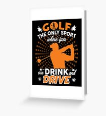 GOLF WHERE YOU CAN DRINK AND DRIVE T SHIRT Greeting Card