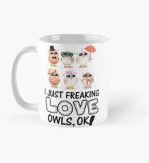 I JUST FREAKING LOVE OWLS, OK T SHIRT Classic Mug