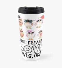 I JUST FREAKING LOVE OWLS, OK T SHIRT Travel Mug