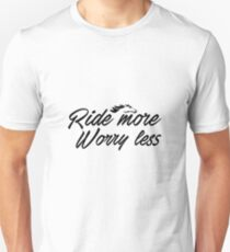 Ride More Worry Less - Horse Rider - Horse Back Riding - Horse Riding Equestrian Gift Unisex T-Shirt