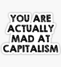 You Are Actually Mad At Capitalism Sticker