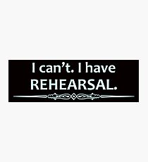 Actor Gifts - I Can't I Have Rehearsal Photographic Print
