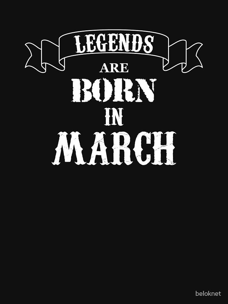 Legends Are Born In March by beloknet