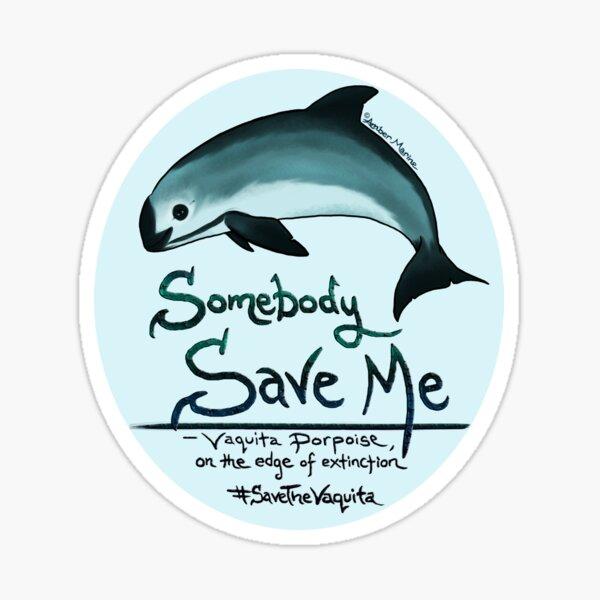 Save Me - Vaquita Porpoise, art © 2015 ~ Sticker