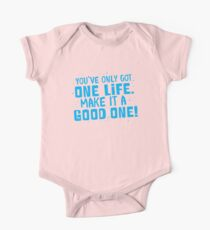 You've only got one life make it a good one! One Piece - Short Sleeve