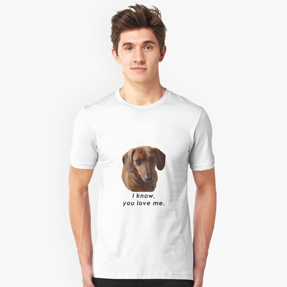 I know you love me Unisex T-Shirt Front