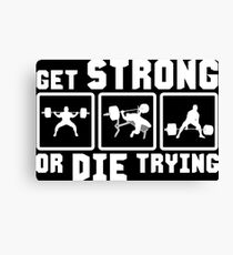 Get Strong Or Die Trying - Squat, Bench, Deadlift Canvas Print