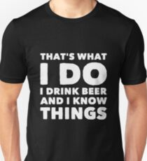 That's what I do I drink beer and i know things Unisex T-Shirt