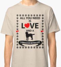 Camiseta clásica Amor de perro Todo lo que necesitas es amor y un LABRADOR RETRIEVER - Idea de regalo para mujeres Hombres Niños y niñas