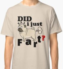 Funny Pug Did I Just Fart - Gift Idea for Women Men Boys And Girls Classic T-Shirt