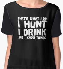 That's what I Do I Hunt I Drink And I Know things Chiffon Top