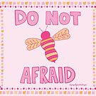 Do Not Bee Afraid by Jacquelyn  Carter