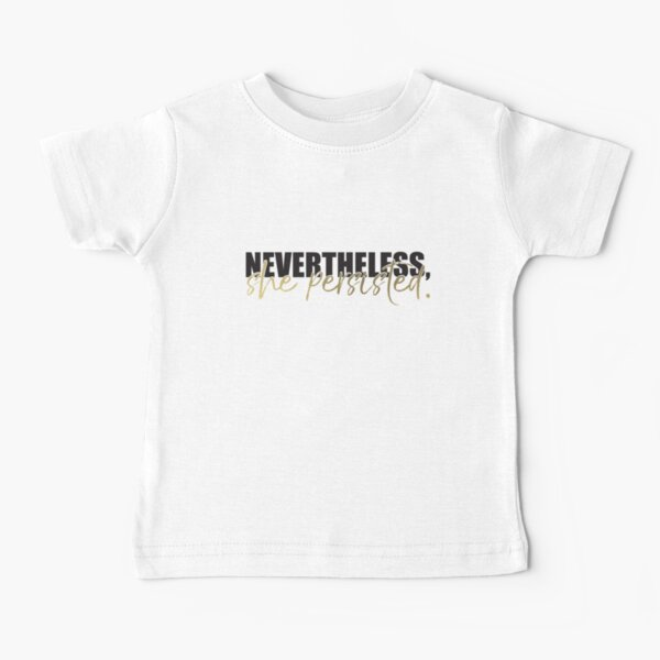 Nevertheless She Persisted - Gold Baby T-Shirt