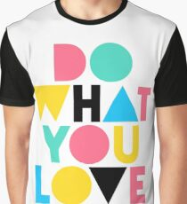 Do What You Love. Graphic T-Shirt