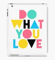 Do What You Love. iPad Case/Skin