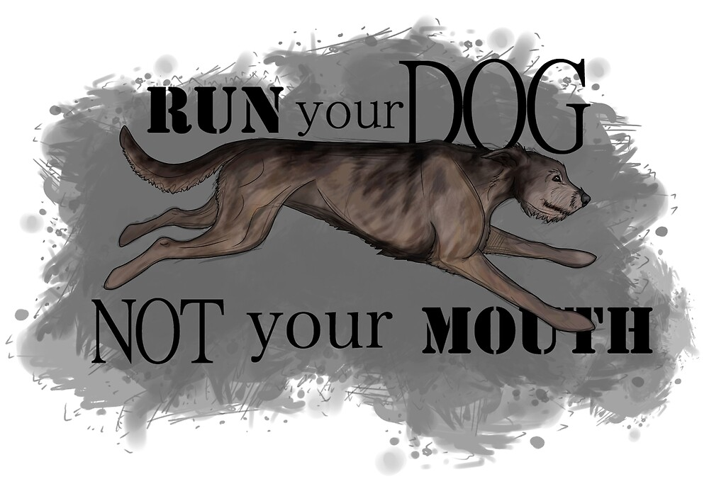 Run Your Dog Not Your Mouth Irish Wolfhound Brindle by Rhett J.