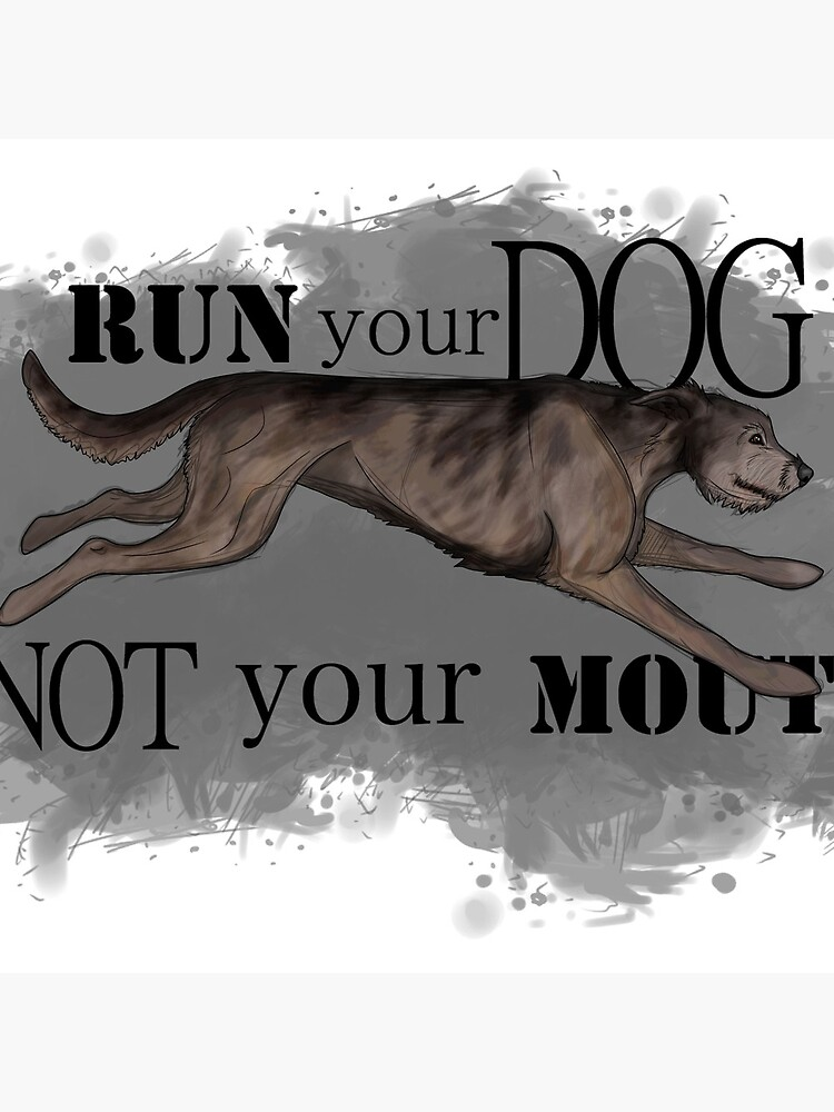 Run Your Dog Not Your Mouth Irish Wolfhound Brindle by maretjohnson