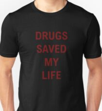 Drugs Saved My Life Unisex T-Shirt