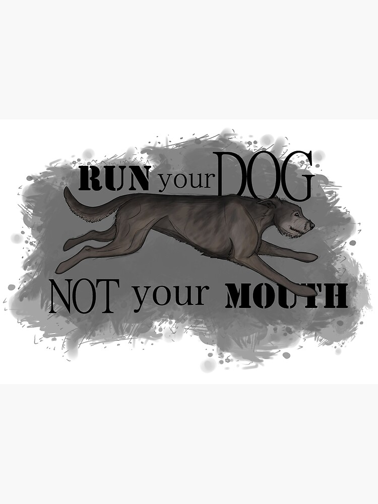 Run Your Dog Not Your Mouth Irish Wolfhound Grey by maretjohnson