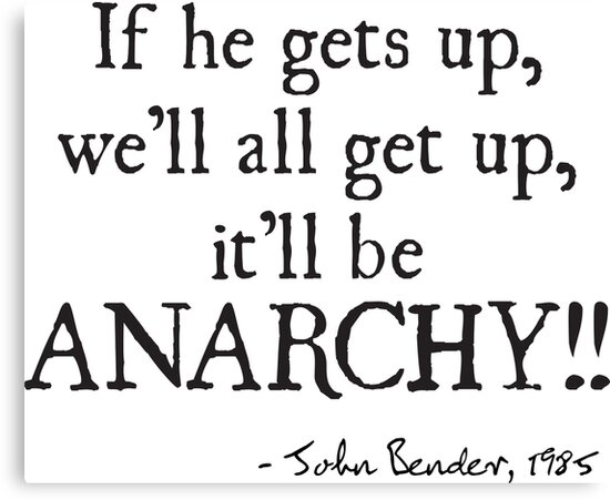 If He Gets Up, We'll All Get Up, It'll Be ANARCHY!! by Jandsgraphics
