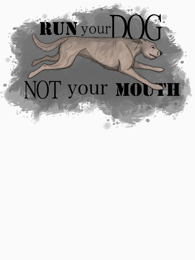 Run Your Dog Not Your Mouth Irish Wolfhound Light by maretjohnson