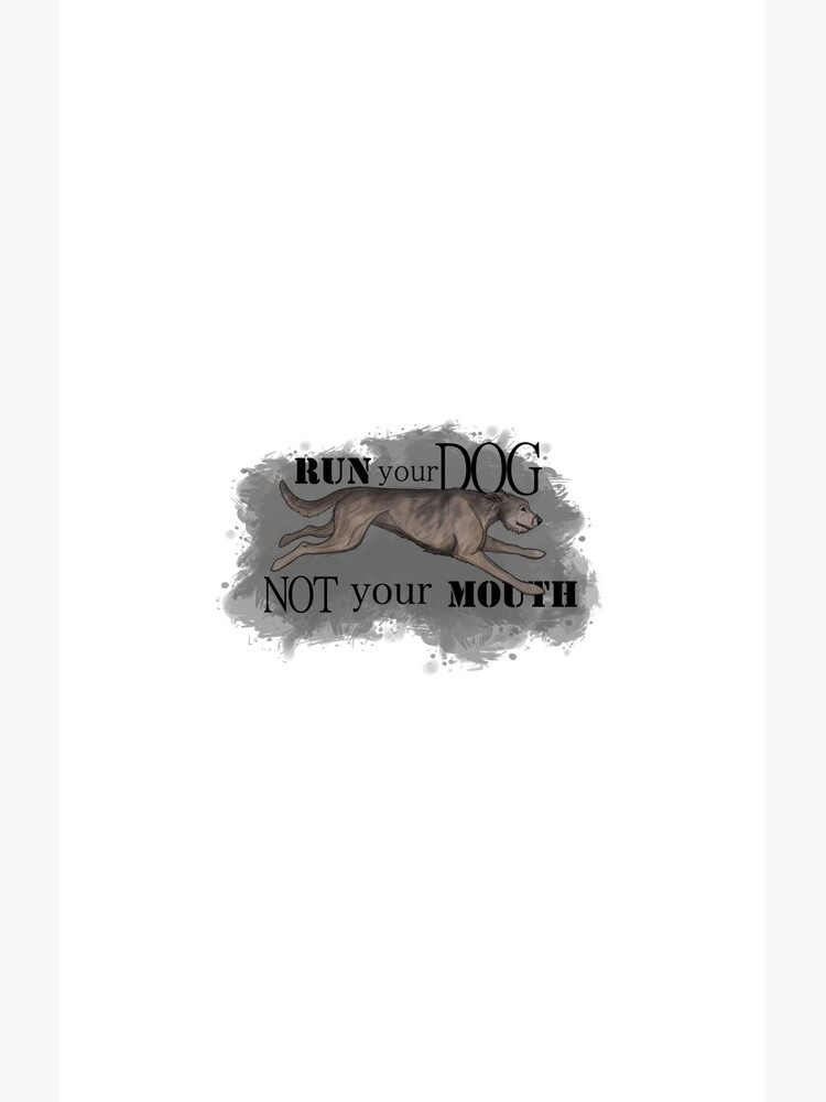 Run Your Dog Not Your Mouth Irish Wolfhound Light Grey by maretjohnson