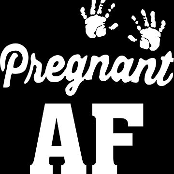 Pregnant AF - As Fuck by almosthillwood